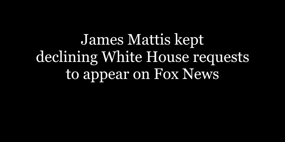 [Read at Salon] James Mattis kept declining White House requests to appear on Fox News