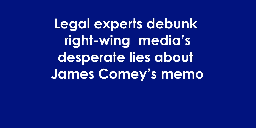 [Read at Media Matters] Legal experts debunk right-wing media's desperate lies about James Comey's memo