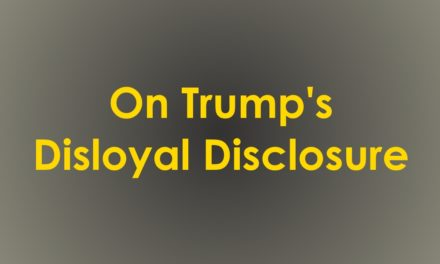 [Read at Shakesville] More on Trump's Disloyal Disclosure