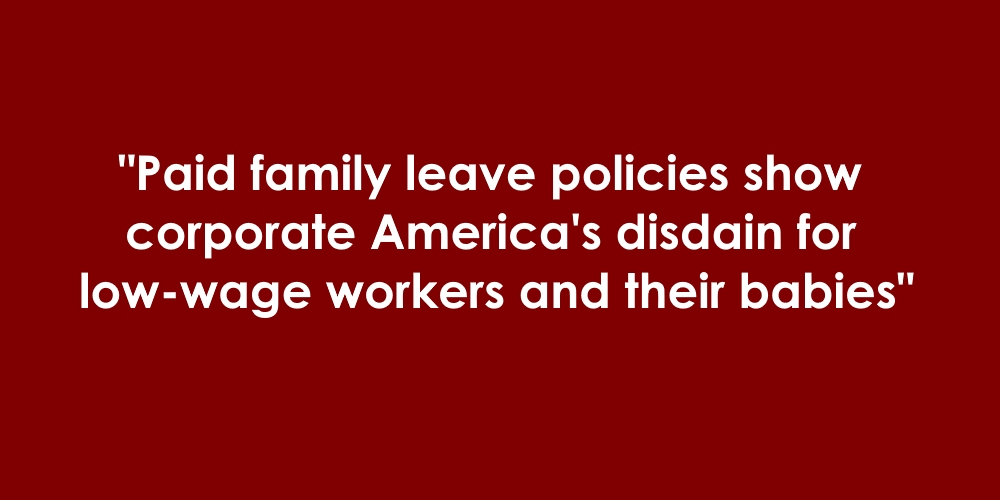 [Read at Today's Workplace] Paid family leave policies show corporate America's disdain for low-wage workers and their babies