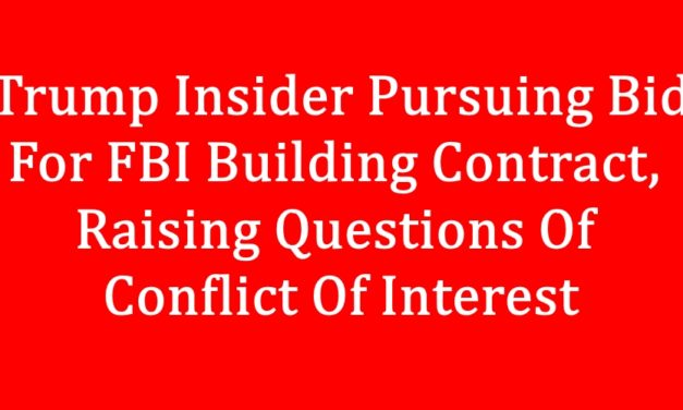 [Read at ABC News] Trump Insider Pursuing Bid For FBI Building Contract, Raising Questions Of Conflict Of Interest