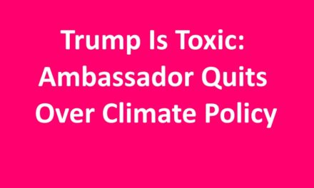 [Read at Shakesville] Trump Is Toxic: Ambassador Quits Over Climate Policy